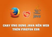chạy ứng dụng java nền web trên firefox esr